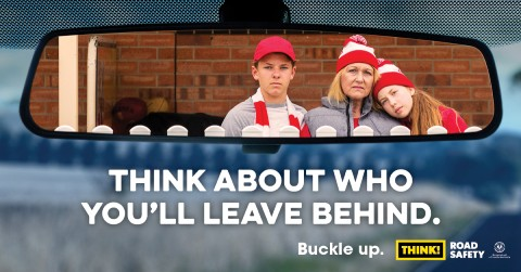 Think about who you'll leave behind - Buckle up